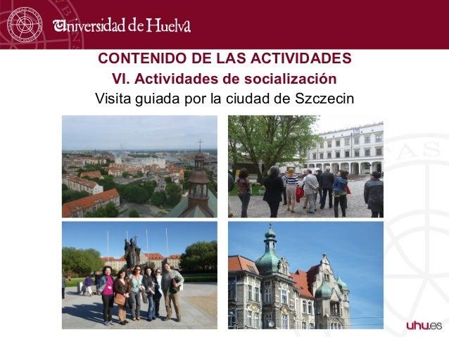CONTENIDO DE LAS ACTIVIDADES VI. Actividades de socialización Visita guiada por la ciudad de Szczecin