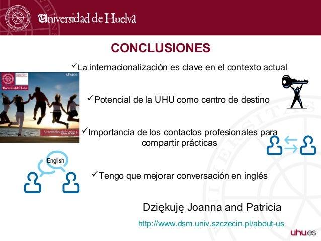 CONCLUSIONES Dziękuję Joanna and Patricia http://www.dsm.univ.szczecin.pl/about-us La internacionalización es clave en el...