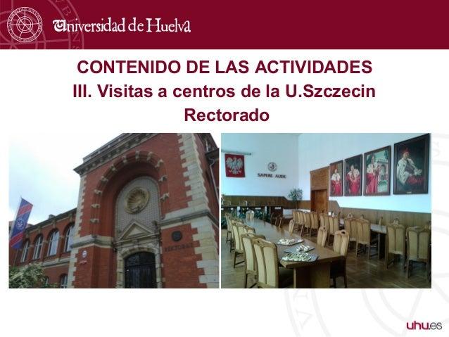 CONTENIDO DE LAS ACTIVIDADES III. Visitas a centros de la U.Szczecin Rectorado