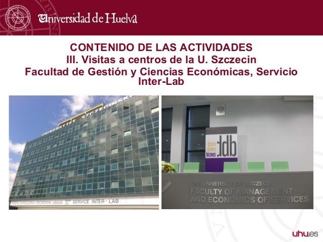 CONTENIDO DE LAS ACTIVIDADES III. Visitas a centros de la U. Szczecin Facultad de Gestión y Ciencias Económicas, Servicio ...