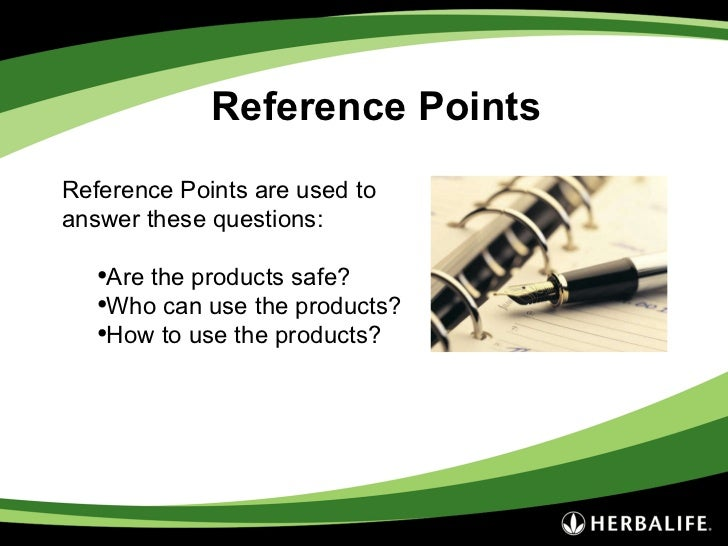 Reference Points <ul><li>Reference Points are used to answer these questions: </li></ul><ul><ul><li>Are the products safe?...