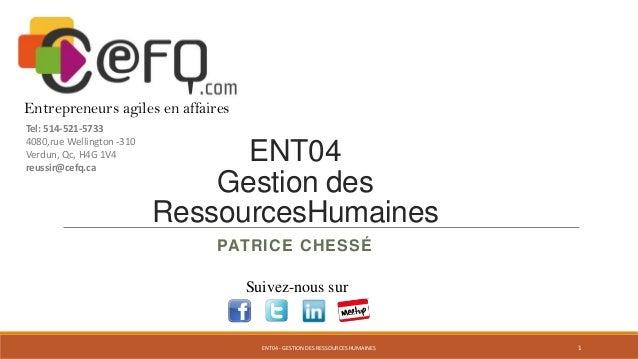 ENT04 Gestion des RessourcesHumaines PATRICE CHESSÉ Suivez-nous sur Entrepreneurs agiles en affaires Tel: 514-521-5733 408...