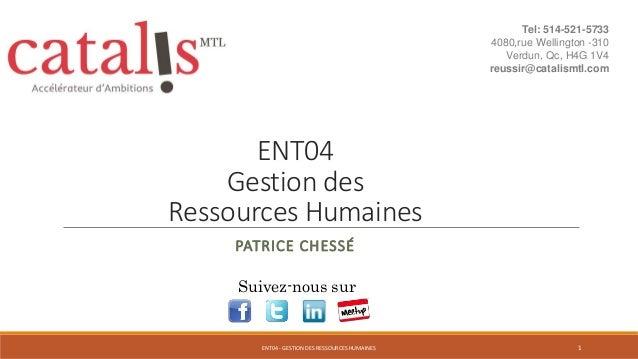 ENT04 Gestion des Ressources Humaines PATRICE CHESSÉ Suivez-nous sur 1ENT04 - GESTION DES RESSOURCES HUMAINES Tel: 514-521...