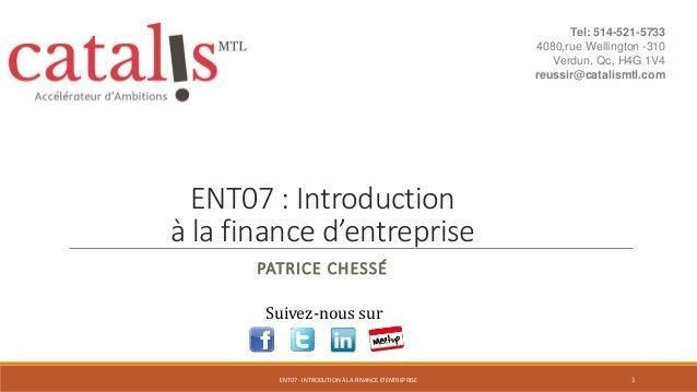 ENT07 : Introduction à la finance d'entreprise PATRICE CHESSÉ Suivez-nous sur 1ENT07 - INTRODUTION À LA FINANCE D'ENTREPRI...