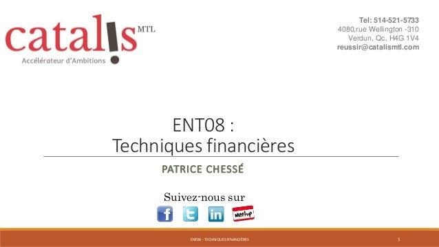 ENT08 : Techniques financières PATRICE CHESSÉ Suivez-nous sur 1ENT08 - TECHNIQUES FINANCIÈRES Tel: 514-521-5733 4080,rue W...
