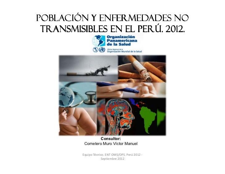 Población y Enfermedades No Transmisibles en el Perú. 2012.                   Consultor:          Cornetero Muro Víctor Ma...
