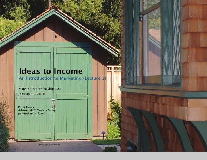 Ideas to Income An Introduction to Marketing (Lecture 1)  MaRS Entrepreneurship 101  January 13, 2010    Peter Evans Ad...