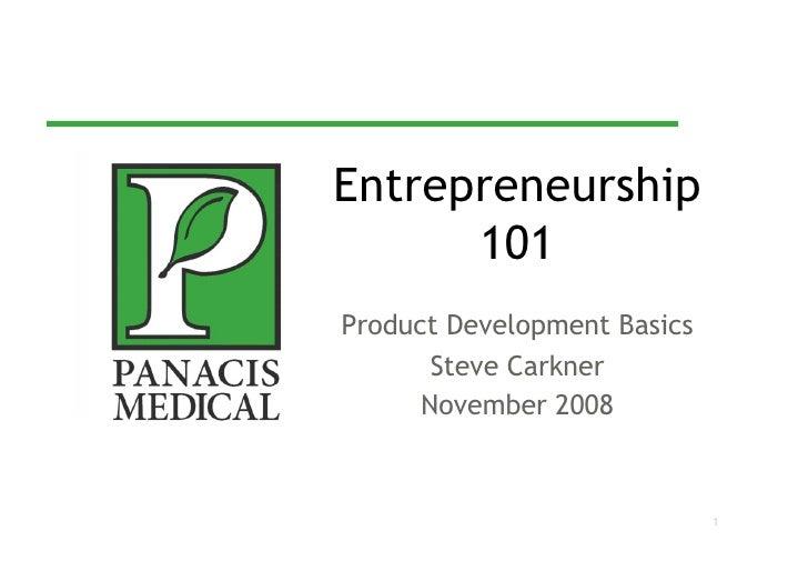 Entrepreneurship       101 Product Development Basics        Steve Carkner       November 2008                            ...