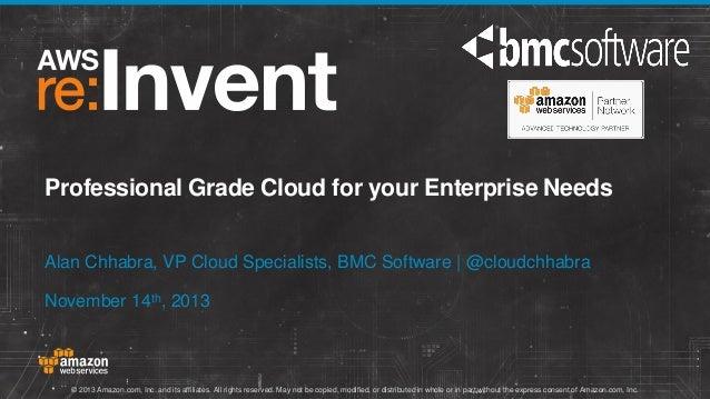 Professional Grade Cloud for your Enterprise Needs Alan Chhabra, VP Cloud Specialists, BMC Software | @cloudchhabra Novemb...