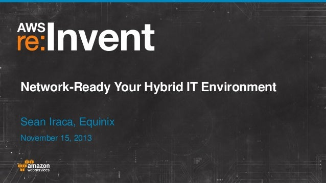 Network-Ready Your Hybrid IT Environment Sean Iraca, Equinix November 15, 2013