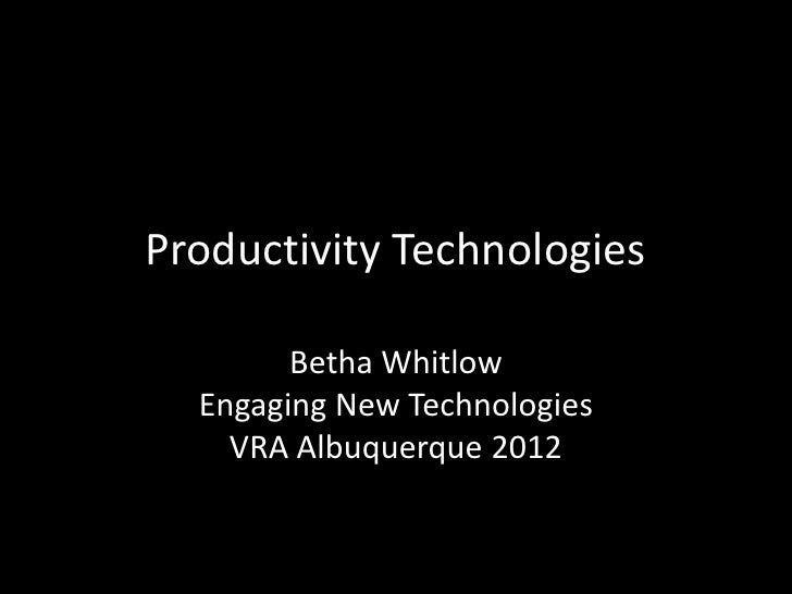 Productivity Technologies        Betha Whitlow  Engaging New Technologies    VRA Albuquerque 2012