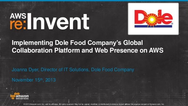 Implementing Dole Food Company's Global Collaboration Platform and Web Presence on AWS Joanna Dyer, Director of IT Solutio...