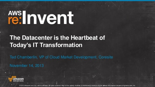 The Datacenter is the Heartbeat of Today's IT Transformation Ted Chamberlin, VP of Cloud Market Development, Coresite Nove...