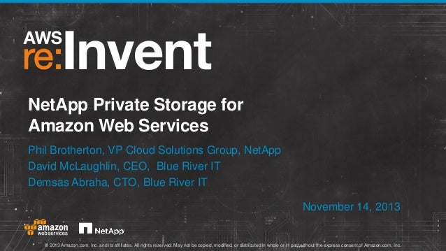 NetApp Private Storage for Amazon Web Services Phil Brotherton, VP Cloud Solutions Group, NetApp David McLaughlin, CEO, Bl...