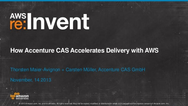 How Accenture CAS Accelerates Delivery with AWS Thorsten Maier-Avignon + Carsten Müller, Accenture CAS GmbH November, 14 2...