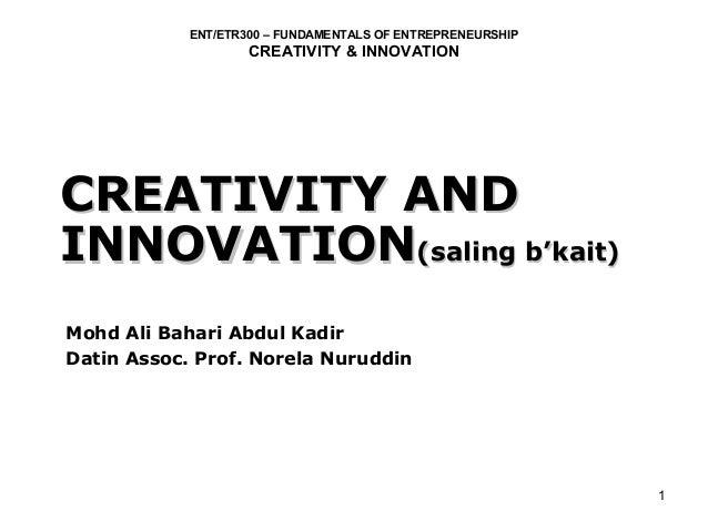 ENT/ETR300 – FUNDAMENTALS OF ENTREPRENEURSHIP                    CREATIVITY & INNOVATIONCREATIVITY ANDINNOVATION(saling b'...