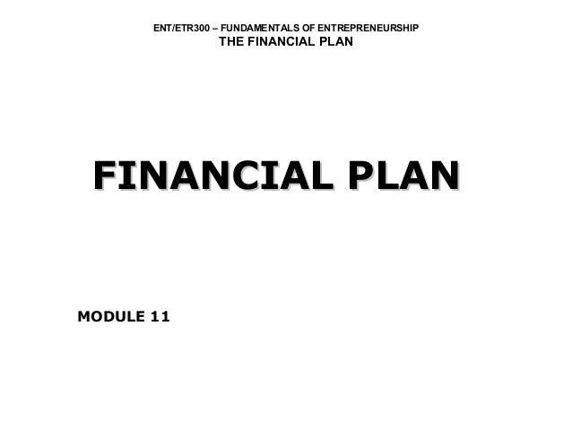 ENT/ETR300 – FUNDAMENTALS OF ENTREPRENEURSHIP                  THE FINANCIAL PLAN FINANCIAL PLANMODULE 11