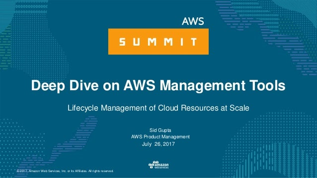 © 2017, Amazon Web Services, Inc. or its Affiliates. All rights reserved. Sid Gupta AWS Product Management July 26, 2017 D...