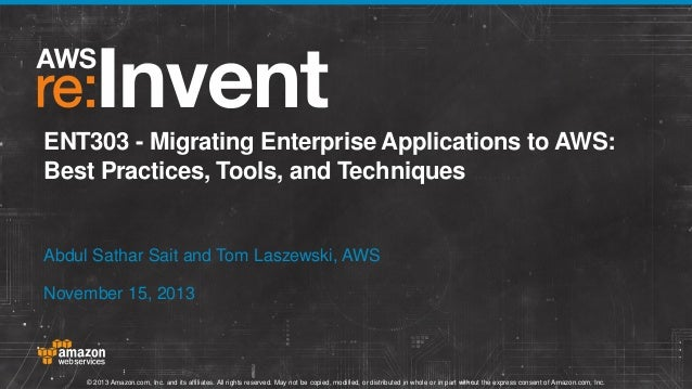 ENT303 - Migrating Enterprise Applications to AWS: Best Practices, Tools, and Techniques  Abdul Sathar Sait and Tom Laszew...