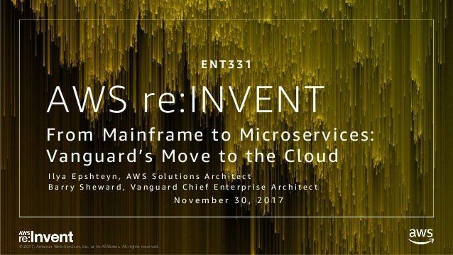 © 2017, Amazon Web Services, Inc. or its Affiliates. All rights reserved. AWS re:INVENT From Mainframe to Microservices: V...