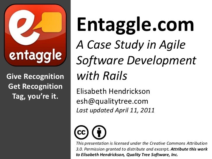 Entaggle.com<br />A Case Study in Agile Software Development with Rails<br />Give Recognition<br />Get Recognition<br />Ta...