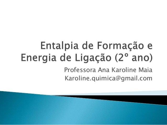 Professora Ana Karoline MaiaKaroline.quimica@gmail.com