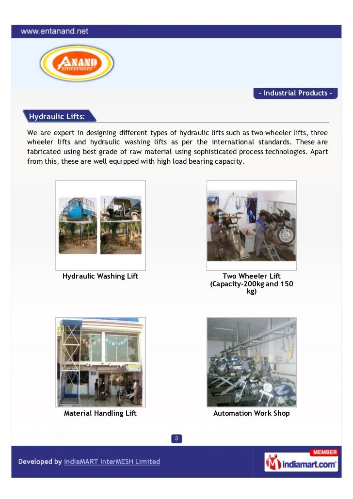 - Industrial Products -Hydraulic Lifts:We are expert in designing different types of hydraulic lifts such as two wheeler l...