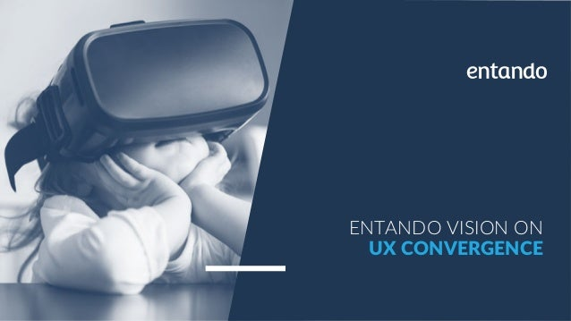 ENTANDO  VISION  ON   UX  CONVERGENCE
