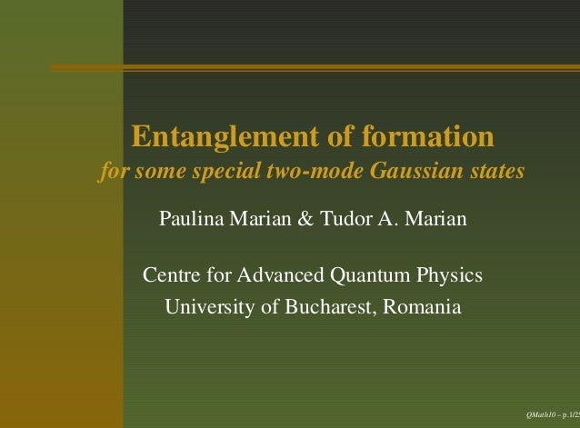 Entanglement of formation for some special two-mode Gaussian states Paulina Marian & Tudor A. Marian Centre for Advanced Q...