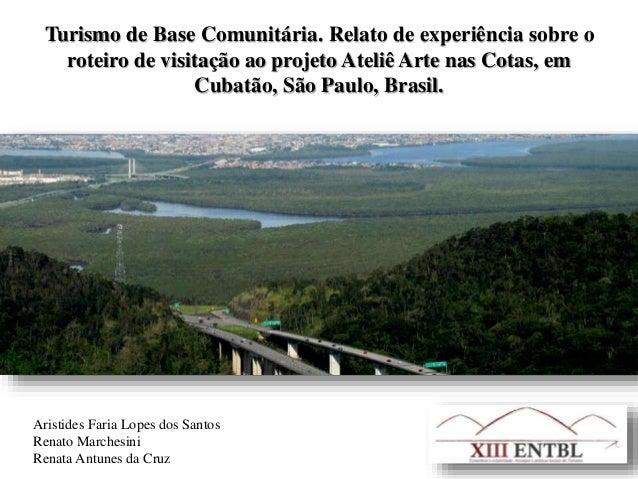 Turismo de Base Comunitária. Relato de experiência sobre o  roteiro de visitação ao projeto Ateliê Arte nas Cotas, em  Cub...