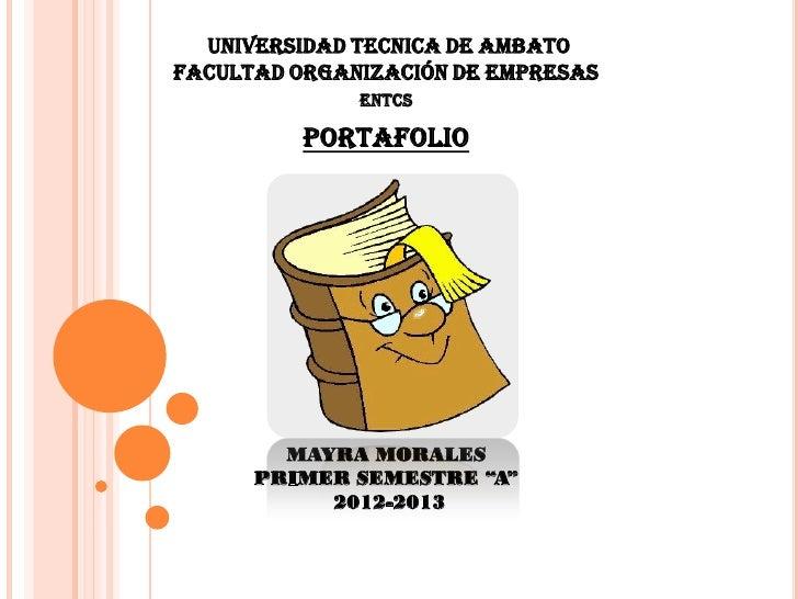 UNIVERSIDAD TECNICA DE AMBATOFACULTAD ORGANIZACIÓN DE EMPRESAS              ENTCS          PORTAFOLIO        MAYRA MORALES...