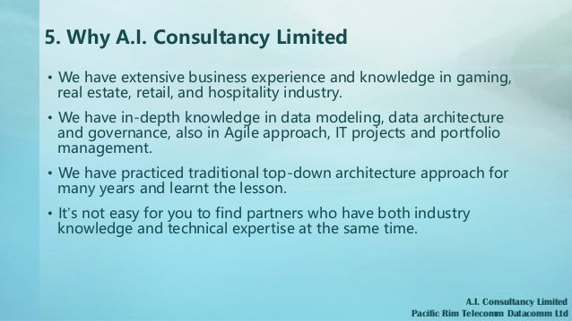 5. Why A.I. Consultancy Limited • We have extensive business experience and knowledge in gaming, real estate, retail, and ...