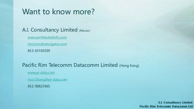Want to know more? A.I. Consultancy Limited (Macau) www.architectedinfo.com itmcimn@netvigator.com 853-63192039 Pacific Ri...