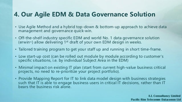 4. Our Agile EDM & Data Governance Solution • Use Agile Method and a hybrid top-down & bottom-up approach to achieve data ...