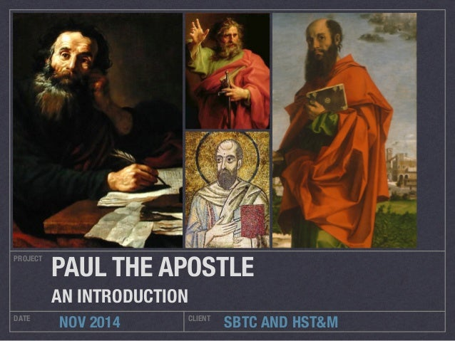 PAUL THE APOSTLE  AN INTRODUCTION  SBTC AND HST&M  PROJECT  DATE NOV 2014 CLIENT