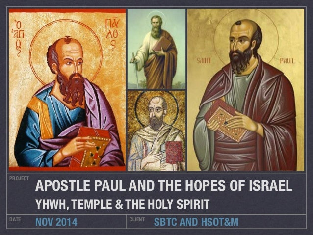 APOSTLE PAUL AND THE HOPES OF ISRAEL  YHWH, TEMPLE & THE HOLY SPIRIT  SBTC AND HSOT&M  PROJECT  DATE NOV 2014 CLIENT