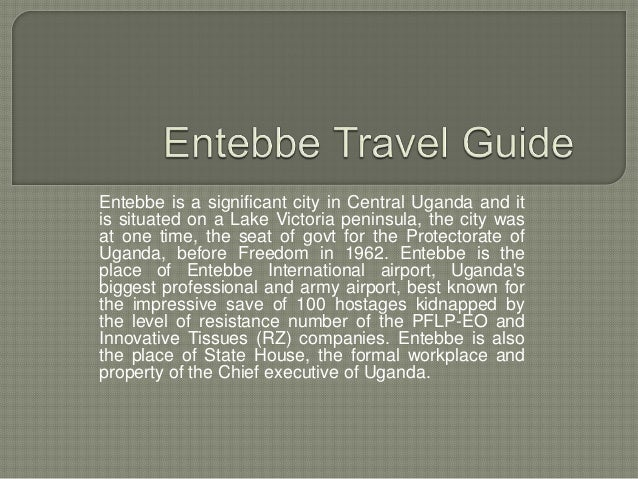 Entebbe is a significant city in Central Uganda and it is situated on a Lake Victoria peninsula, the city was at one time,...