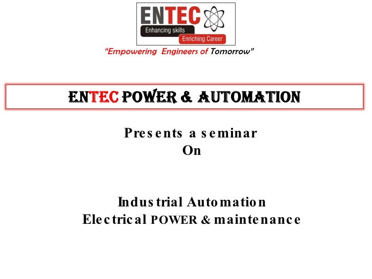 """Presents a seminar  On Industrial Automation Electrical  POWER &  maintenance """" Empowering  Engineers of  Tomorrow"""""""