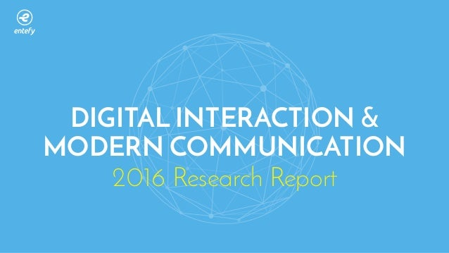 2016 Research Report DIGITAL INTERACTION & MODERN COMMUNICATION