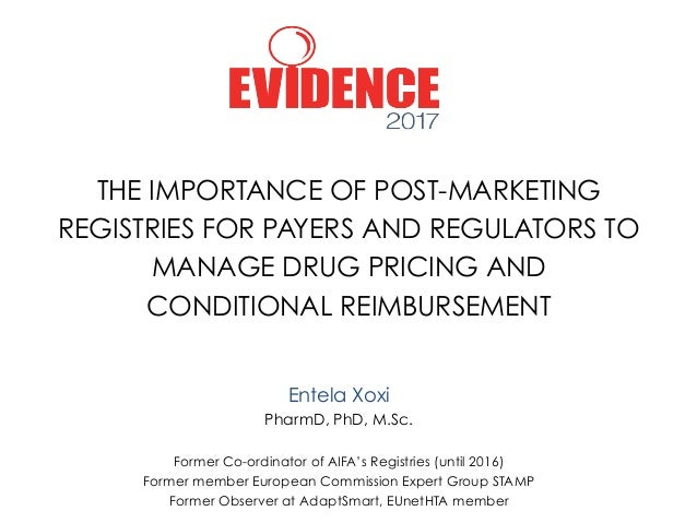 THE IMPORTANCE OF POST-MARKETING REGISTRIES FOR PAYERS AND REGULATORS TO MANAGE DRUG PRICING AND CONDITIONAL REIMBURSEMENT...