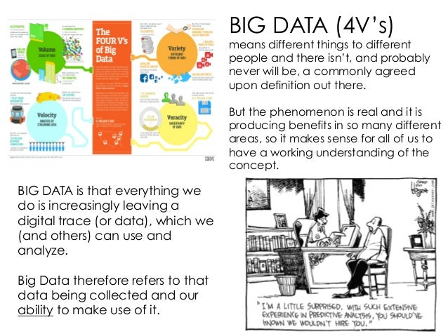 BIG DATA (4V's) means different things to different people and there isn't, and probably never will be, a commonly agreed ...