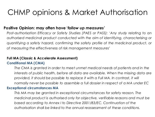 Positive Opinion: may often have 'follow up measures' Post-authorisation Efficacy or Safety Studies (PAES or PASS): 'Any s...