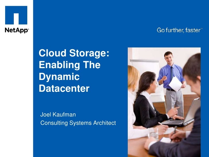 Cloud Storage: Enabling The Dynamic Datacenter<br />Joel Kaufman<br />Consulting Systems Architect<br />
