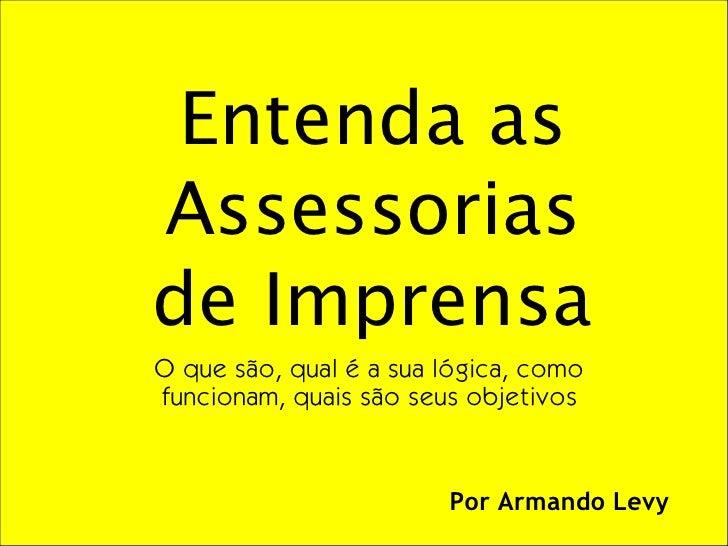 Entenda as Assessorias de Imprensa O que são, qual é a sua lógica, como funcionam, quais são seus objetivos               ...