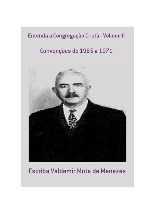 Entenda a Congregação Cristã – Volume II, por: Escriba Valdemir FINALIDADE DESTA OBRA Os materiais literários do autor não...