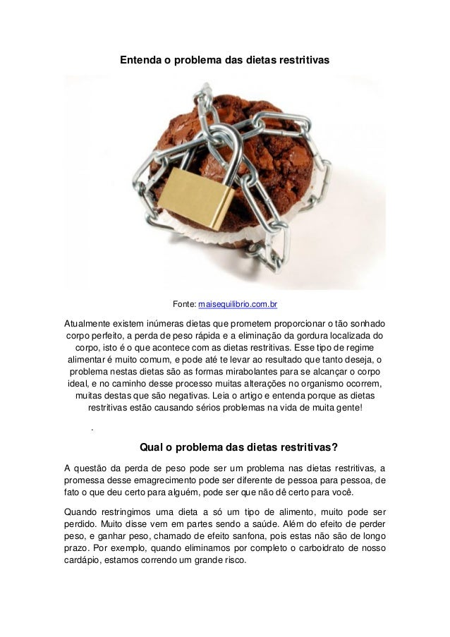 Entenda o problema das dietas restritivas Fonte: maisequilibrio.com.br Atualmente existem inúmeras dietas que prometem pro...