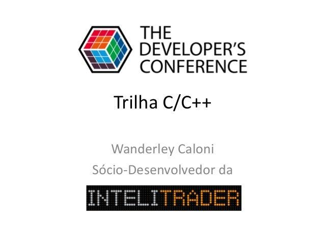 Trilha C/C++ Wanderley Caloni Sócio-Desenvolvedor da