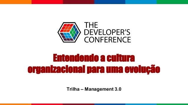 Entendendo a cultura organizacional para uma evolução Trilha – Management 3.0