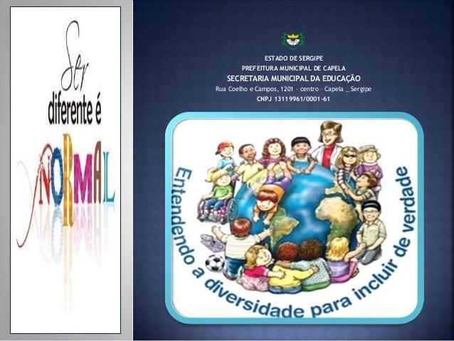 151833  ESTADO DE SERGIPE  PREFEITURA MUNICIPAL DE CAPELA  SECRETARIA MUNICIPAL DA EDUCAÇÃO  Rua Coelho e Campos, 1201 – c...