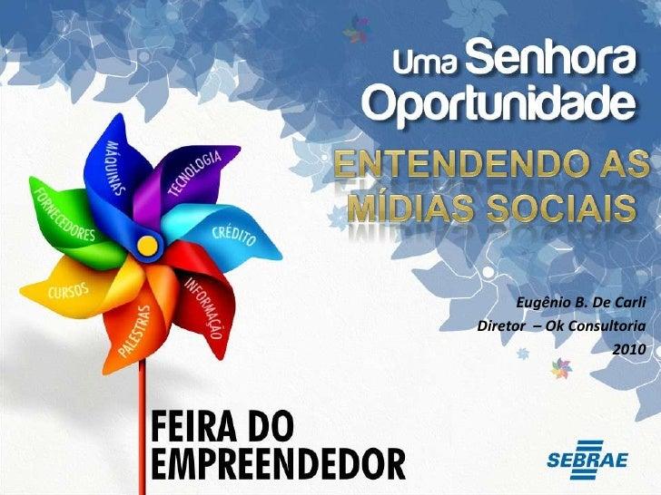 Entendendo as Mídias Sociais<br />Eugênio B. De Carli<br />Diretor  – Ok Consultoria<br />2010<br />